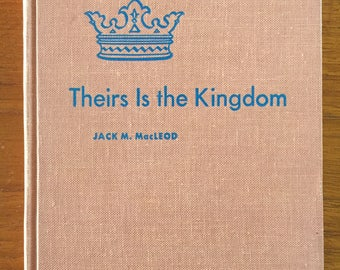 1959, Theirs Is the Kingdom, Jack M. MacLeod, illustrated by Paul V. Lantz, vintage Christian book