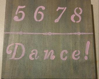 5 6 7 8 Dance - Wood Sign - Dancer Gift