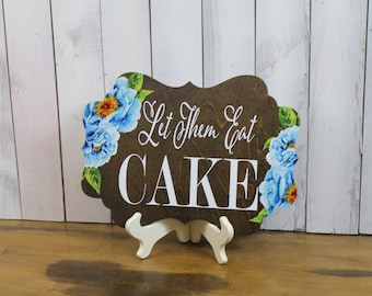 Let Them Eat CAKE/Flowers/Peonies/Watercolor/Dessert Sign/Cake Sign/Wood Sign/Fancy Board/Reception Sign/Wedding Sign/Blue/Stained Wood