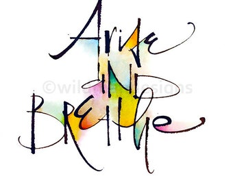 Calligraphy Quote ~ Arise and Breathe