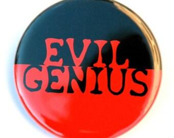 Evil Genius - Button Pinback Badge 1 1/2 inch 1.5 - Flatback Magnet or Keychain