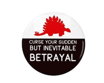 Firefly Badge - Curse your sudden but inevitable betrayal - Serenity - Badge - Wash -  Quotes -  Fridge Magnet -  TV - Sci Fi - Badges