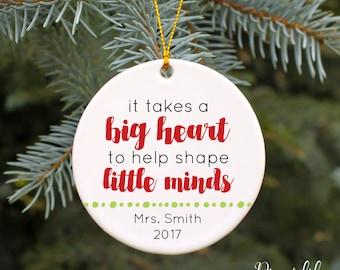 Teacher Ornament Teacher Gift Personalized Teacher Ornament It Takes a Big Heart to Help Shape Little Minds Christmas Ornament Custom Gift