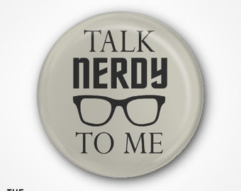 Talk Nerdy to me Badge or Magnet. Available as 2.5cm Pin Badge or 3.8cm Pin Badge or Magnet