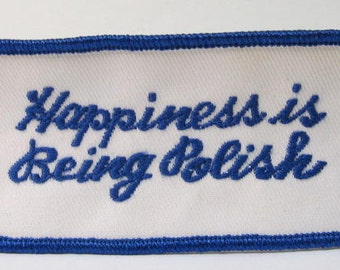 rectangle HAPPINESS Is BEING POLISH.  jacket or shirt patch.