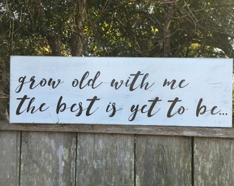 Grow old with me the best is yet to be,Fixer Upper Inspired Signs,30x9.25 Rustic Wood Signs, Farmhouse Signs, Wall Décor