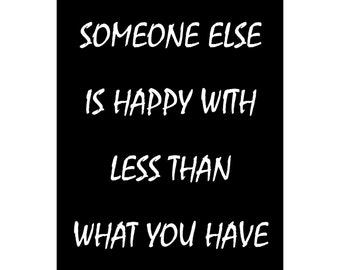 Someone Else Is Happy With Less Than What You Have  - Available Sizes (8x10) (11x14) (16x20) (18x24) (20x24) (24x30)