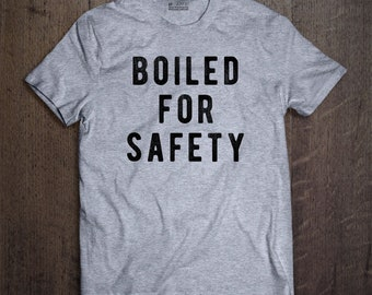 Boiled For Safety T-Shirt - Quote tee-shirt, GMM Fan Art Quotes, Good Mythical Morning fans, rhett and link fan, funny, will it?