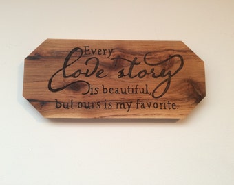 Every love story is beautiful wall decor, hickory love story wood burning, rustic hickory, wedding gift, anniversary gift.
