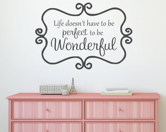 Life doesn't have to be perfect to be wonderful Wall Decal Vinyl Lettering Wall Words Scroll Border Frame Vinyl Decal Inspirational Quote
