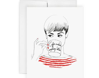 Coffee Makes Everything Better  - Greeting Card, Fashion Illustration, Just Because Card, Encouragement, Coffee Card