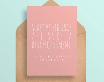 Funny Mother's Day Card Printable- Sorry My Siblings Are Such a Disappointment -Funny//Cheeky Card for Mom -Digital Download//Printable Card