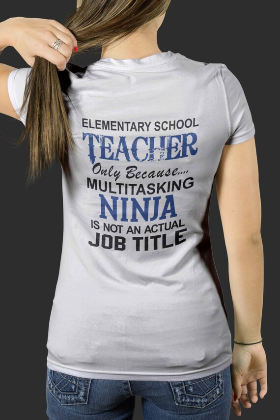 Elementary School Teacher Shirt , Because Multitasking Ninja Is Not An Actual Job Titles S-4XL Available