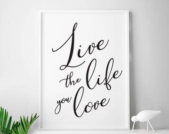 "Inspiring print, digital file ""Live The Life You Love"" inspirational quote prints inspirational wall art spring typography print life quotes"