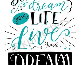 Don't Dream Your Life. Live Your Dream - Instant Download Digital Print - 8x10 Print - 100% of Proceeds Donated