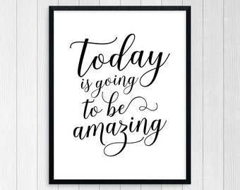 PRINTABLE ART, Today Is Going To Be Amazing, Print Art, Motivational Poster, Inspirational Quote, Black and White, Wall Art, Typography Art