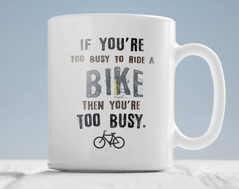 Bike lovers gifts - If you're too busy to ride a bike the you're too busy.