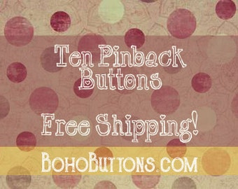 """Ten 1.25"""" Buttons with Free Shipping (US) and Reduced International Shipping.  Ten Magnets of Your Choice!  Button Set, Backpack Pins Badges"""