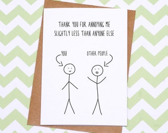 Funny Valentines Day Card - Anniversary Card - You Annoy Me Less