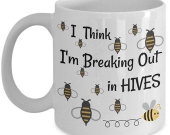 Bee Keeping Mug, I Think I'm Breaking Out in Hives Coffee Mug, Bee Tea Mug, Bees Cup, Bee Hive, Bee Keeper's Mug, Honey Bee Mug, Apiary Cup