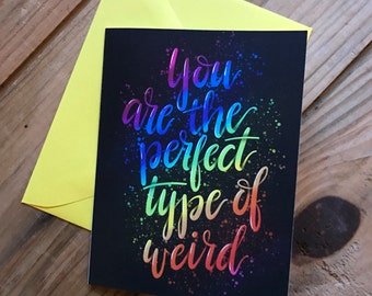 You are the perfect type of weird - Just because note card, blank inside