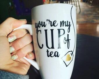 You're My Cup of Tea Mug