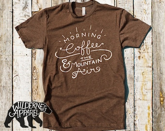 Morning Coffee And The Mountain Air Tee ~ Available In 3 Styles & Vintage Colors