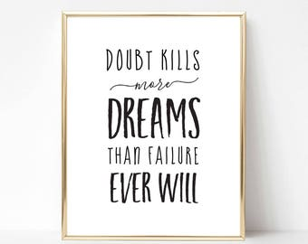 Doubt Kills More Dreams Than Failure Ever Will Quote | Motivational Quote | Inspirational Quote | Wall Art | Office Decor | Boss Babe Quote