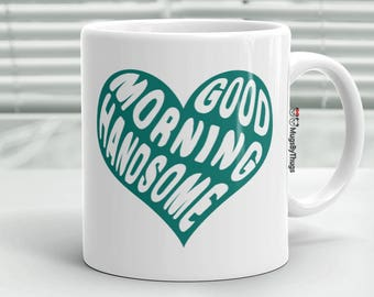 Good Morning Handsome Mug, Anniversary Gift for Him, Boyfriend Gifts, Husband Gifts, Heart Coffee Mug, Good Morning Mug for Him, Coffee Cup