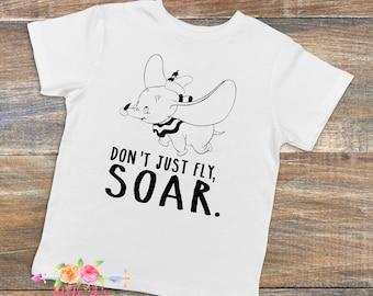 Don't just fly, Soar, Dumbo, Dumbo tee, Kids Dumbo tee, Shirt for Disney, Disney vacation, Trip to Disney