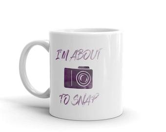 I'm about to Snap Mug