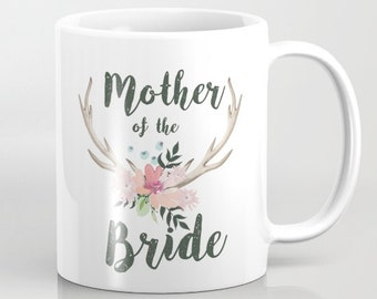 Mother of the Bride Mug Floral Antlers Mug Rustic Wedding Bridal Party Mugs Gifts Country Wedding Mugs Mother Bride Gifts Under 20