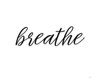 Breathe Sticker 2, Quote Decal, Quote Sticker, Vinyl Decal, Vinyl Sticker, Laptop Sticker, Laptop Decal, Tumblr Stickers, Tumblr Decals