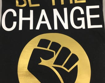 Be The Change Shirt. Active Wear. Black Lives Matter. Racer Back or TShirt. Black Fist