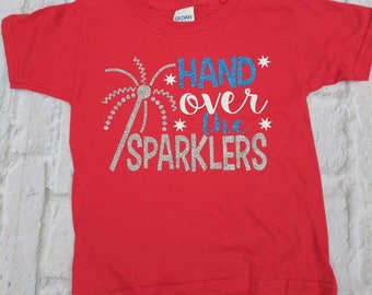 Fourth of July toddler shirt, girls fourth of July shirt, 4th of July girls shirt, hand over the sparklers, America shirt, patriotic
