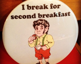 I Break For Second Breakfast / Bibliophile Pin or Magnet / Bookish / Hobbit Inspired Button / Book Lover Gift / Pinback Button / Bad