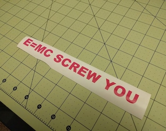 E=MC Screw You Vinyl Decal Sticker