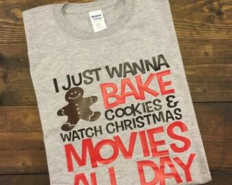 Funny Christmas Shirt, Christmas T-Shirt, Funny Teacher Shirt, I Just Wanna Bake Cookies and Watch Christmas Movies All Day, Christmas Break