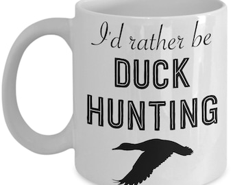 Hunting Mug - I'd Rather be Duck Hunting - Duck - Hunting Gift