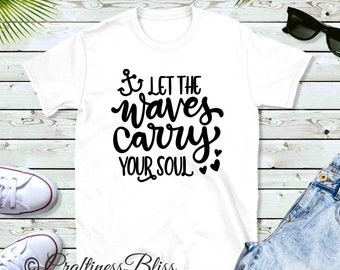 Let The Waves Carry Your Soul Summer Beach Vacation Trending Novelty Unisex Novelty T-Shirt Black White Gray t-shirt