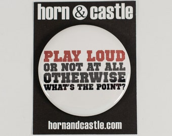 Play Loud - Music and Marching Band 2.25 Inch Pinback Button or Magnet