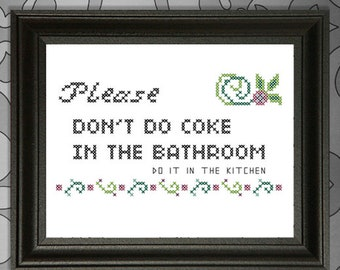 Please don't do coke in the bathroom; Do it in the Kitchen Cross-stitch Pattern