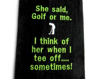 Golf towel, gift for him, funny golfer gift, She said, Golf or me, birthday golf gift, funny golf gift, personalize, customize color,