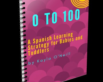 0-100 A Spanish Learning Strategy for Babies and Toddlers