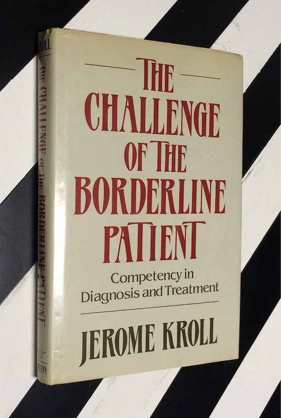 The Challenge of the Borderline Patient: Competency in Diagnosis and Treatment by Jerome Kroll, M.D. (1988) hardcover book