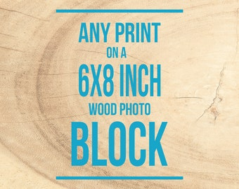 Print on Wood, Mounted Photography, Ready to Hang, Wall Art Prints - Personalized Decor, 6x8 inches, wood photo blocks, pictures on wood