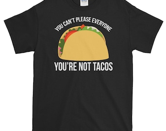 You Can't Please Everyone,You'Re Not Tacos,Lovers,T Shirt