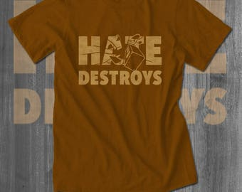 Hate Destroys T Shirt T shirt tops and tees t-shirts t shirts| Free Shipping