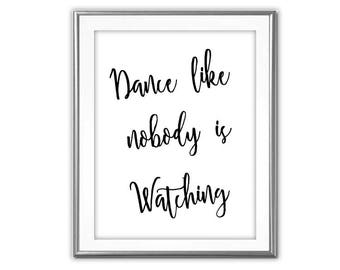 SALE-Dance Like Nobody Is Watching-Digital Print-Wall Art-Digital Designs-Quote Printable-Dance Quote- Inspirational Quote