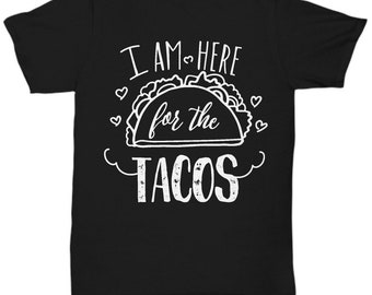 Im Here For The Tacos Shirt